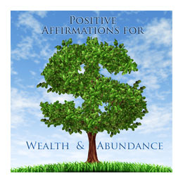 Positive Affirmations for Wealth and Abundance